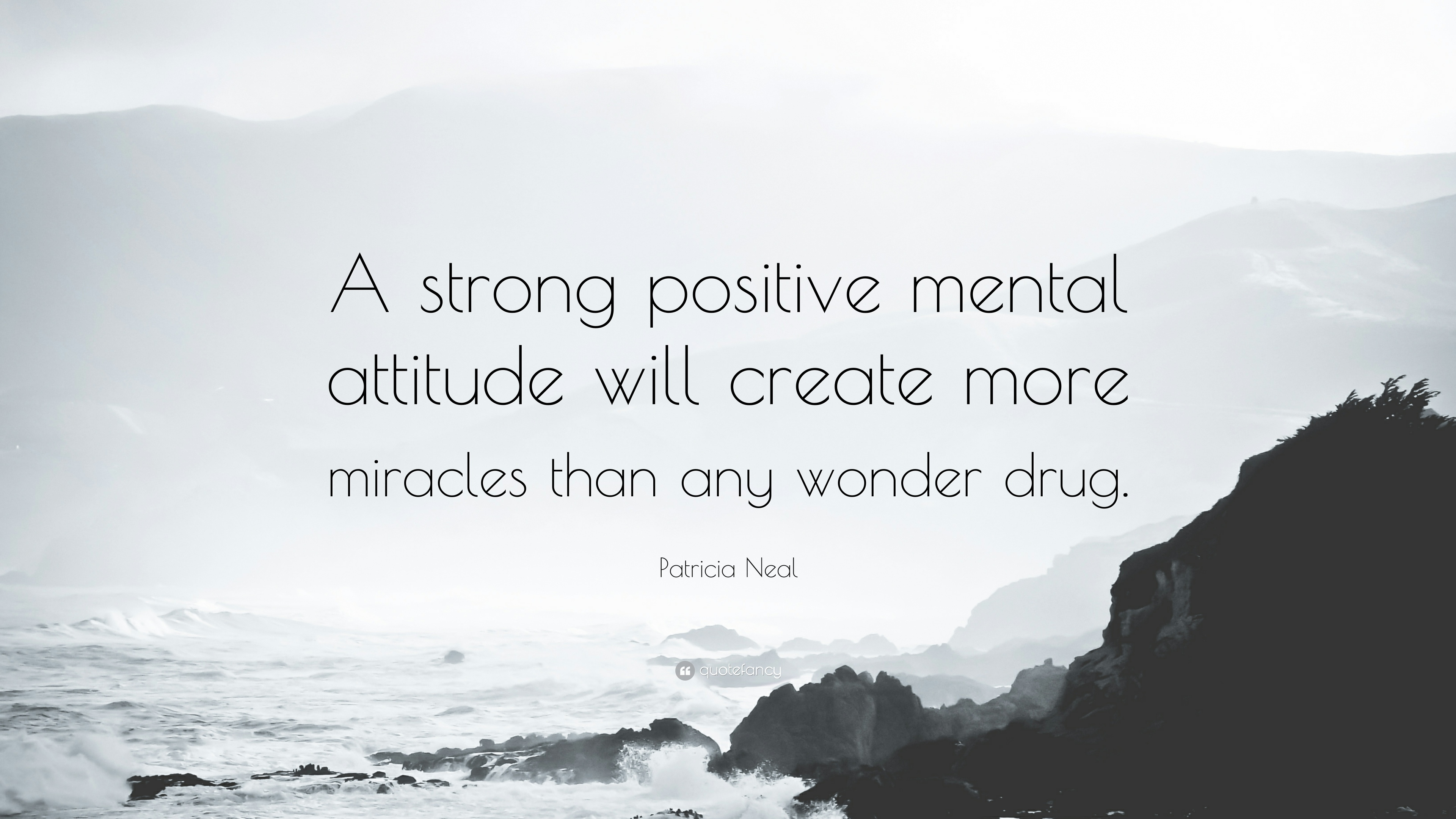 47143-Patricia-Neal-Quote-A-strong-positive-mental-attitude-will-create